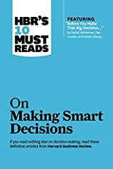 "HBR's 10 Must Reads on Making Smart Decisions (with featured article ""Before You Make That Big Decision..."" by Daniel Kahneman, Dan Lovallo, and Olivier Sibony) Kindle Edition"