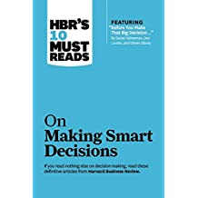 """HBR's 10 Must Reads on Making Smart Decisions (with featured article """"Before You Make That Big Decision..."""" by Daniel Kahneman, Dan Lovallo, and Olivier Sibony) (English Edition)"""
