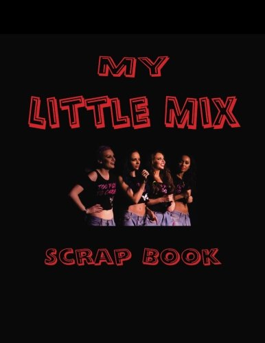 My Little Mix Scrap Book: Blank Pages For You To Fill (My Fan Books)