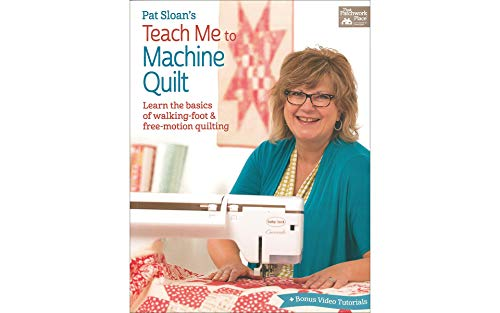 - Pat Sloan's Teach Me to Machine Quilt: Learn the Basics of Walking Foot and Free-Motion Quilting