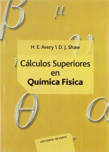 Cálculos Superiores En Química Física (Cálculos básicos en Química física) por H. E. Avery,D. J. Shaw,S. Senent