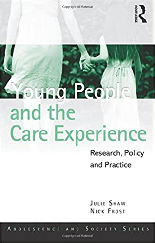 Young People and the Care Experience: Research, Policy and Practice (Adolescence and Society)