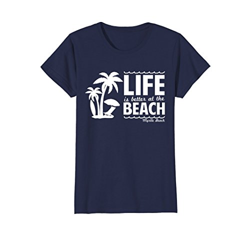 Womens Life is Better at the Beach Myrtle Beach T-Shirt Small - Of Myrtle Women Beach