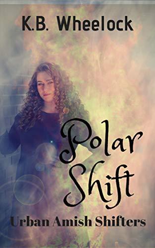 Polar Shift: An Urban Amish Shifter Serial (Urban Amish Shifters Book 1)