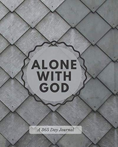 Alone with God A 365 Day Journal: Personal Scripture Reading and Prayer Plan Book, Everyday of the Year Daily Reflections & Moments in His Word ... 8