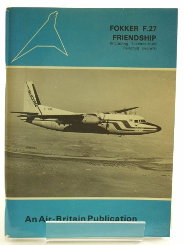 The Fokker F.27 Friendship: Including licence-built Fairchild aircraft ()