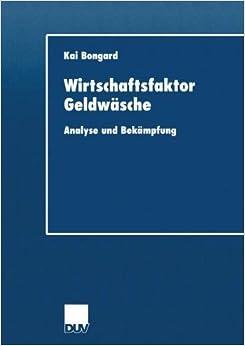 Wirtschaftsfaktor Geldw????sche: Analyse und Bek????mpfung (DUV Wirtschaftswissenschaft) (German Edition) by Kai Bongard (2001-12-11)