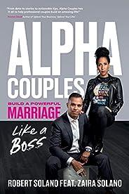 Alpha Couples: Build a Powerful Marriage Like a Boss