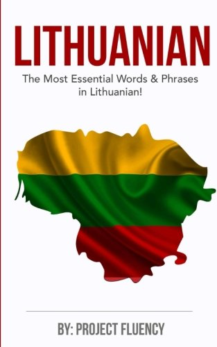 Lithuanian: Learn Lithuanian in a Week, The Most Essential Words & Phrases!: Lithuanian language Phrase Book For Lithuanian Beginners (Lithuania, Travel Lithuania, Travel Baltic) by CreateSpace Independent Publishing Platform