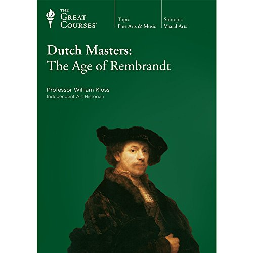 Dutch Masters: The Age of Rembrandt by The Teaching Co.