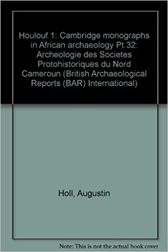 Book Houlouf 1: Archeologie des Societes Protohistoriques du Nord Cameroun: Pt.32: Cambridge Monographs in African Archaeology Pt.32 (British Archaeological Reports International Series)