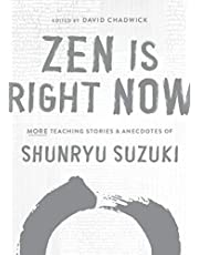 Zen Is Right Now: More Teaching Stories and Anecdotes of Shunryu Suzuki, author of Zen Mind, Beginners Mind