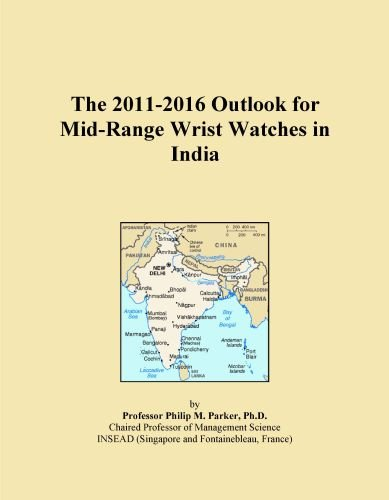 The 2011-2016 Outlook for Mid-Range Wrist Watches in India (Wristwatch 2015)