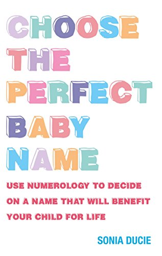 Choose the Perfect Baby Name: Use Numerology to Decide on a Name That Will Benefit Your Child for Life (Best Numerology Number For Marriage)