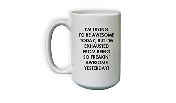 Amazon Com I M Trying To Be Awesome Today Coffee Mug 15oz Funny Coffee Mug Kitchen Dining