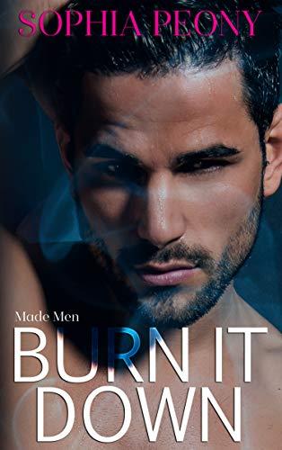 Burn It Down (Made Men Book 2) by [Peony, Sophia]