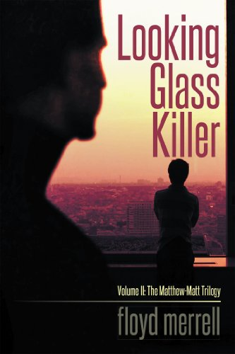 Book: Looking Glass Killer - Volume II - The Matthew-Matt Trilogy by Floyd Merrell