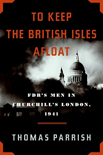 to-keep-the-british-isles-afloat-fdrs-men-in-churchills-london-1941
