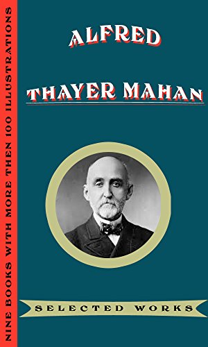Alfred Thayer Mahan: Selected Works (illustrated): (Nine Books, with more then 100 illustrations) (English Edition) por [Alfred Thayer Mahan]