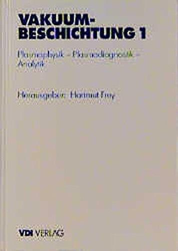 Vakuumbeschichtung: Band 1: Plasmaphysik, Plasmadiagnostik, Analytik (VDI-Buch)