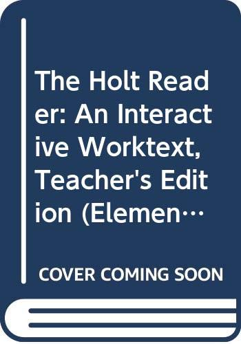 The Holt Reader: An Interactive Worktext, Teacher's Edition (Elements of Literature, Grade 11, 5th Course) (Holt Elements Of Literature Fifth Course Teacher Edition)