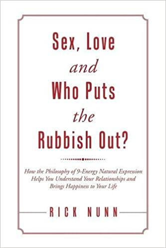 Sex, Love and Who Puts the Rubbish Out?: How the Philosophy of 9-Energy Natural Expression Helps You Understand Your Relationships and Brings Happiness to Your Life