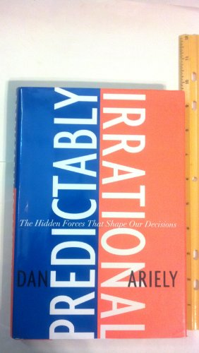 Predictably Irrational: The Hidden Forces That Shape Our Decisions, Ariely, Dan