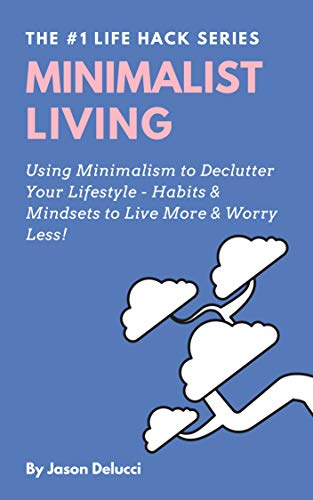 Minimalist Living: Using Minimalism to Declutter Your Lifestyle - Habits & Mindsets to Live More & Worry Less! (Life Hack Heaven Book 1) (English Edition)
