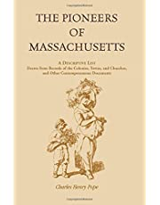 The Pioneers of Massachusetts, A Descriptive List, Drawn from Records of the Colonies, Towns, and Churches, and Other Contemporaneous Documents