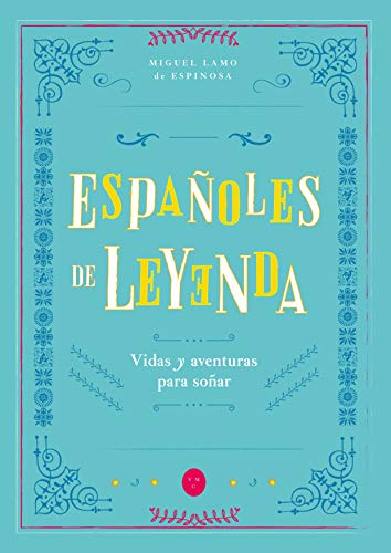 Españoles de Leyenda: Vidas y Aventuras para Soñar por Miguel Lamo de Espinosa Abarca,Leonor Otegui,Mariano Fernández de Henestrosa,Clara Urbistondo