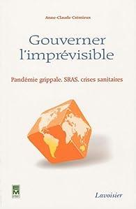 Gouverner l'imprévisible : Pandémie grippale, SRAS, crises sanitaires par Anne-Claude Crémieux