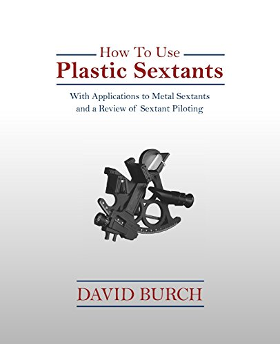 How to Use Plastic Sextants: With Applications to Metal Sextants and a Review of Sextant Piloting