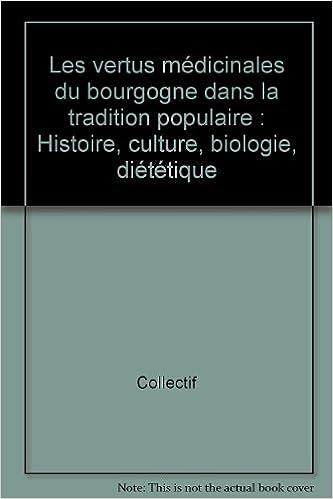 Lire un Les vertus médicinales du bourgogne dans la tradition populaire : Histoire, culture, biologie, diététique pdf, epub ebook