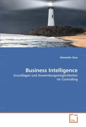 Business Intelligence: Grundlagen und Anwendungsmöglichkeiten im Controlling (German Edition) PDF