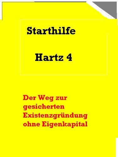 starthilfe-hartz-4-der-weg-zur-gesicherten-existenzgrundung-ohne-eigenkapital-german-edition