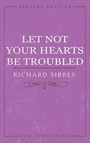 Let Not Your Hearts Be Troubled (Vintage Puritan Book 1)