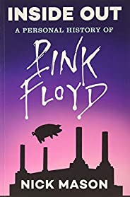 Inside Out: A Personal History of Pink Floyd (Reading Edition): (Rock and Roll Book, Biography of Pink Floyd,