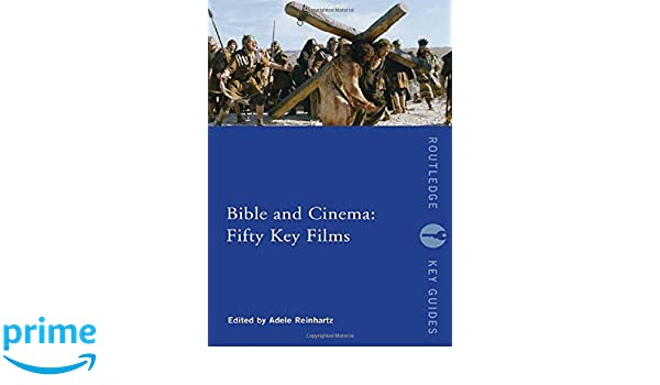 Bible and Cinema: Fifty Key Films (Routledge Key Guides)