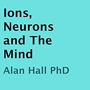 Ions, Neurons and the Mind Audiobook