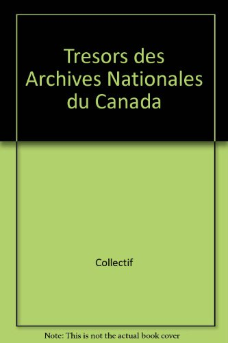Trésors des archives nationales du Canada Trésors des archives nationales du Canada