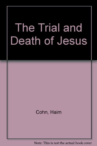 The trial and death of Jesus, (A Cass Canfield book) - Haim Hermann Cohn