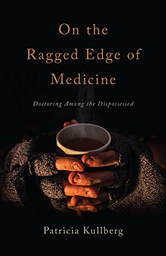 On the Ragged Edge of Medicine: Doctoring Among the Dispossessed