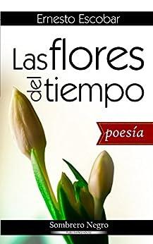 Las flores del tiempo (Spanish Edition) by [Escobar, Ernesto]