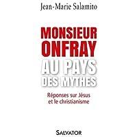 Monsieur Onfray au pays des mythes. RÉPONSES SUR JÉSUS ET LE CHRISTIANISME