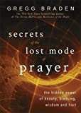 Secrets of the Lost Mode of Prayer: The Hidden Power of Beauty, Blessing, Wisdom and Hurt