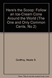 Here's the Scoop: Follow an Ice-Cream Cone Around the World (The One and Only Common Cents, No 2)