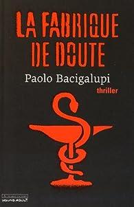 La fabrique de doute par Paolo Bacigalupi