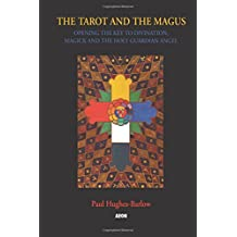 Tarot and the Magus: Opening the Key to Divination, Magick and the Holy Guardian Angel