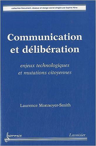 Lire un Communication et délibération : Enjeux technologiques et mutations citoyennes pdf