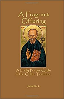 Book A Fragrant Offering: A Daily Prayer Cycle in the Celtic Tradition